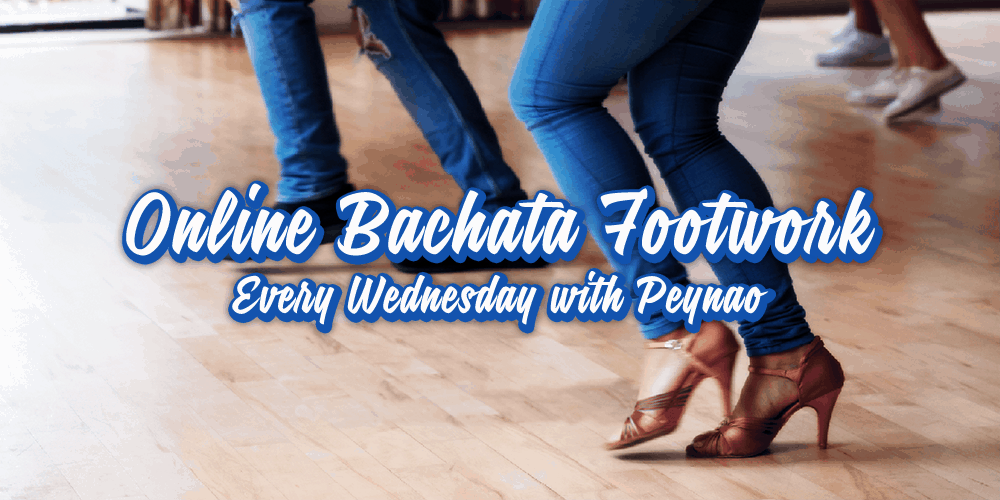 Online Bachata Footwork Classes by Peynao evey Wednesday